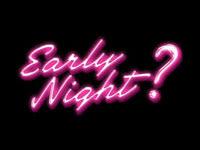 Early Night?