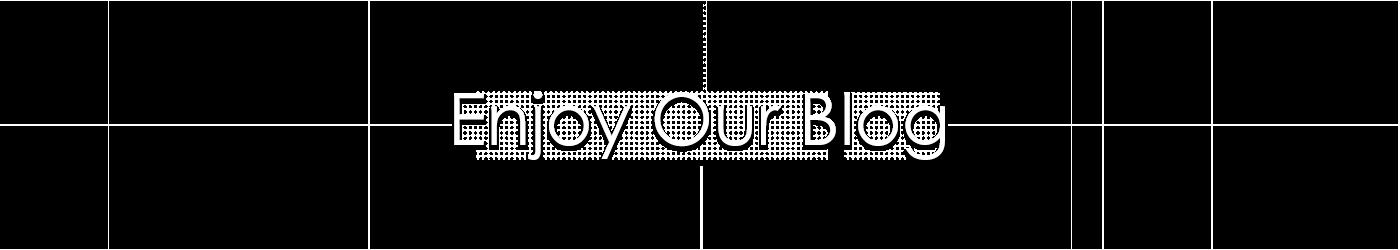 Enjoy Our Blog