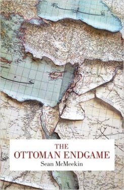 The Ottoman Endgame: War, Revolution, and the Making of the Modern Middle East