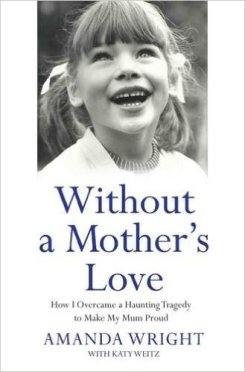 Without a Mother's Love: How I Overcame the Haunting Memory of Witnessing My Mother's Murder