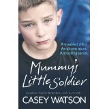 Mummy's Little Soldier:: A troubled child. An absent mum. A shocking secret.