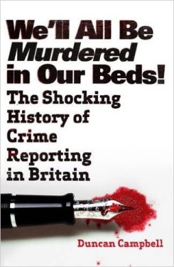 We'll All Be Murdered In Our Beds:  a  history of the world of crime reporting