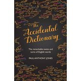 The Accidental Dictionary: The Surprising Evolution of 100 Words