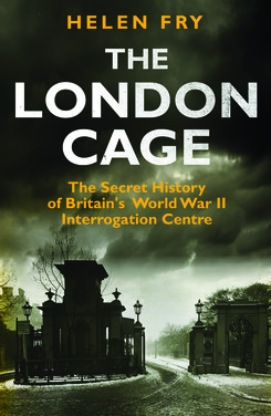 The London Cage: The Secret History of Britain's WW2 Interrogation Centre