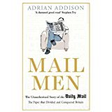 Mail Men:  The story of the Daily Mail – the Paper that Divided and Conquered Britain