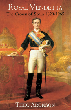 Royal Vendetta: The Crown of Spain 1829-1965