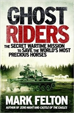 Ghost Riders: When US and German Soldiers Fought Together to Save the World's Most Famous Horses in the Last Desperate Days of World War II