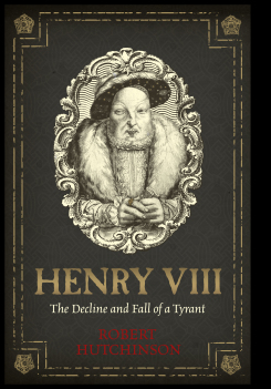 Henry VIII : The Decline and Fall of a Tyrant