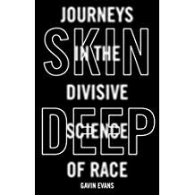 Skin Deep: Journeys in the Divisive Science of Race.