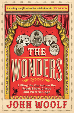 The Wonders: : Lifting the Curtain on the Freak Show, Circus and Victorian Age