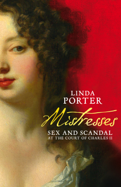 Mistresses: sex and scandal at the court of Charles II'