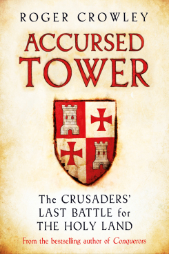 The Accursed Tower:: The Fall of Acre and the End of the Crusades