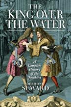 The King Over the Water:  A Complete History of the Jacobites