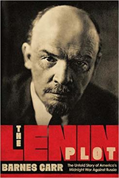 The Lenin Plot: the unknown story of America's war against Russia.