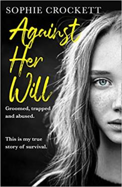 Against Her Will: : Groomed, trapped and abused.
