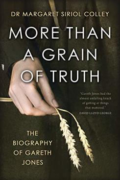 More than a Grain of Truth: The Biography of Gareth Jones
