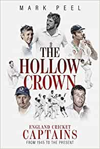 The Hollow Crown: : The England Cricket Captaincy from 1945 to the Present.