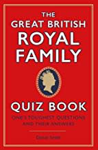 The Great British Royal Family Quiz Book: One's Toughest Questions and Their Answers