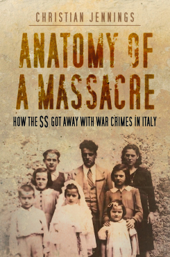 Anatomy of a Massacre: : How the SS got away with war crimes in Italy.