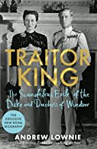 Traitor King: The Scandalous Exile of the Duke and Duchess of Windsor