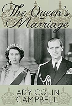 The Queen's Marriage: The behind-the-scenes story of the marriage of HM Queen Elizabeth II and Prince Philip, Duke of Edinburgh