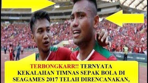 TERNYATA KEKALAHAN TIMNAS SEPAK BOLA INDONESIA DI SEAGAMES 2017 TELAH DIRENCANAKAN, INI BUKTINYA..
