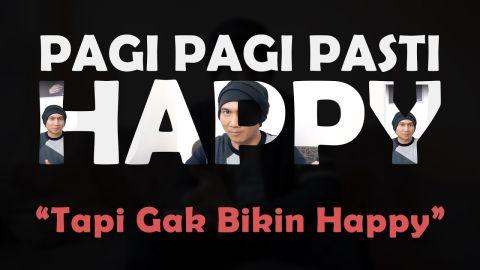 PAGI-PAGI PASTI HAPPY & KEKECEWAAN SAYA