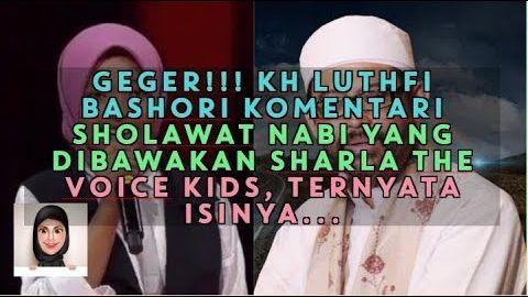 GEGER! KH Luthfi Bashori Komentari Sholawat  Yang dibawakan Sharla The Voice Kids, Ternyata #berita