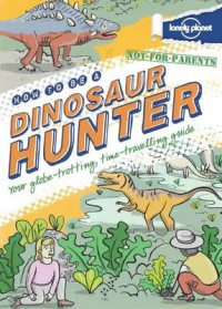 Not for Parents: How to be a Dinosaur Hunter