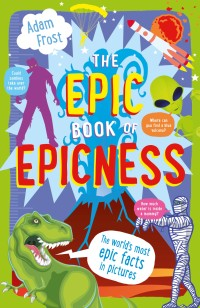The Epic Book of Epicness: The world's most epic facts in pictures