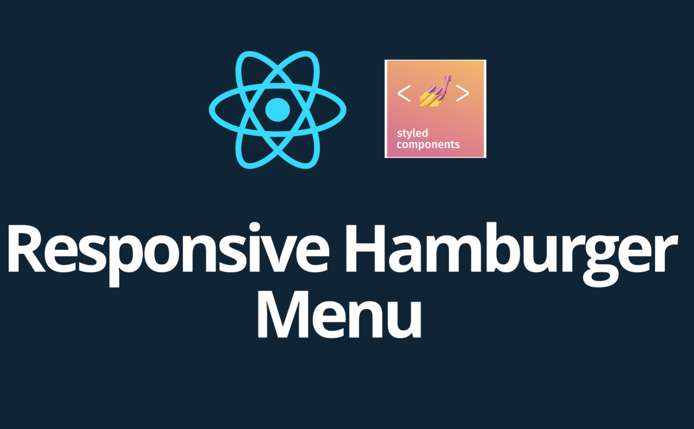 How to create a responsive hamburger navigation menu — ReactJS and Styled Components