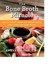 The Bone Broth Miracle by Ariane Resnick
