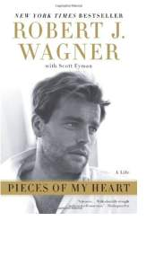 Pieces of My Heart by Robert J. Wagner with Scott Eyman