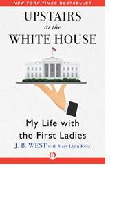 Upstairs at the White House by J. B. West with Mary Lynn Kotz