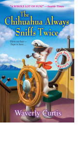 The Chihuahua Always Sniffs Twice by Waverly Curtis