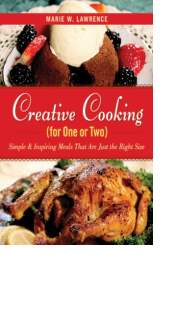 Creative Cooking (for One or Two) by Marie W. Lawrence