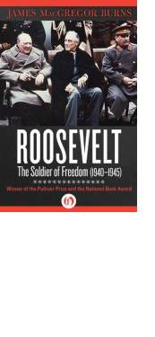 Roosevelt: The Soldier of Freedom by James MacGregor Burns