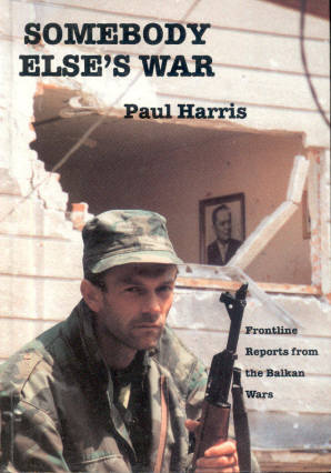 Somebody Else's War: Frontline Reports from the Balkan Wars, Harris, Paul