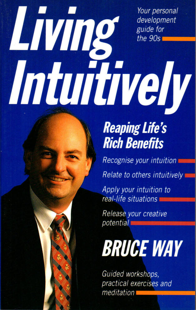 Living Intuitively: Reaping Life's Rich Benefits, Bruce Way