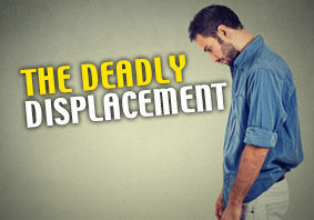 The Deadly Displacement