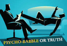 Psycho-babble or Truth