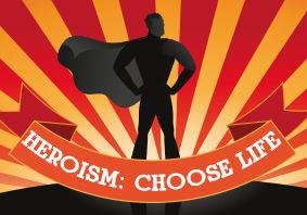 Heroism: Choose Life
