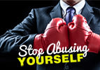 Stop Abusing Yourself