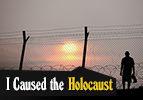 I Caused the Holocaust