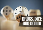 Drugs, Dice and Denial
