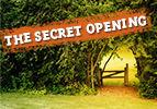 The Secret Opening