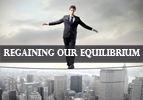 Regaining Our Equilibrium