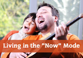"""Living in the """"Now"""" Mode"""