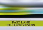 Fast Lane to Forgiveness