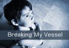 Breaking My Vessel